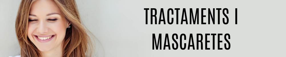 Tractaments i mascaretes